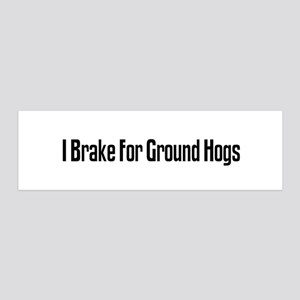 I Brake For Ground Hogs 36x11 Wall Peel