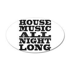 House Music All Night Long 20x12 Oval Wall Peel