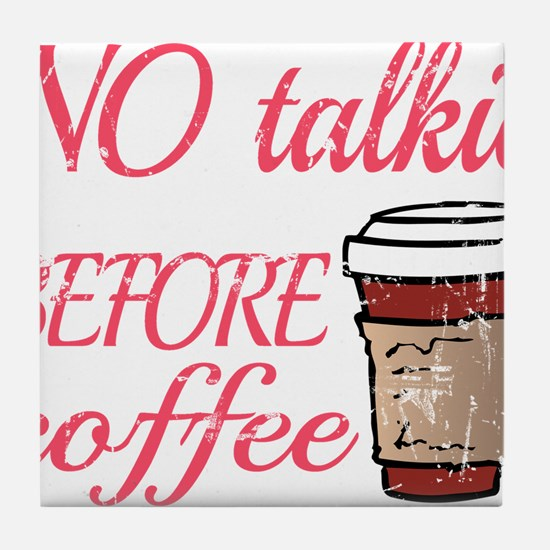 No Talkie Before Coffee Tile Coaster