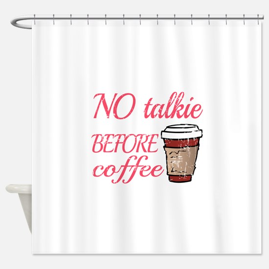 No Talkie Before Coffee Shower Curtain