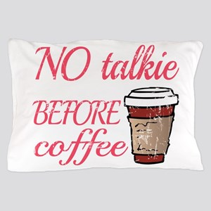 No Talkie Before Coffee Pillow Case