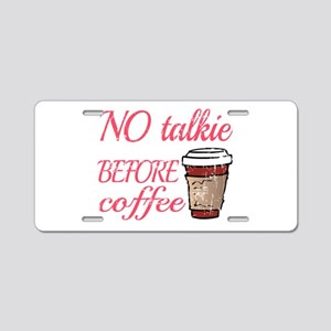 No Talkie Before Coffee Aluminum License Plate