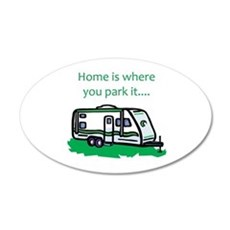 Home is where you park it 20x12 Oval Wall Peel
