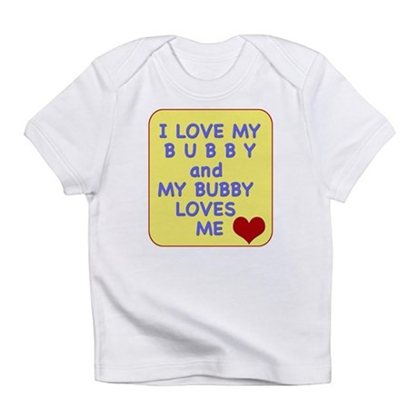 I love my Bubby Infant T-Shirt