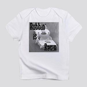 Rubbin' is Racin' Infant T-Shirt