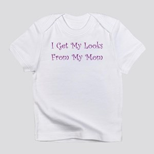 get my looks from mom creeper Infant T-Shirt