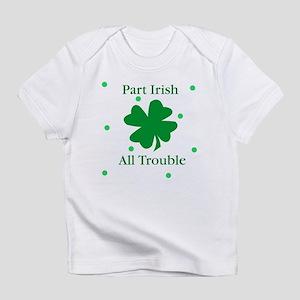 Part Irish All Trouble Infant T-Shirt