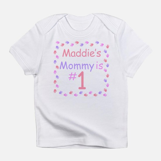 Maddie's Mommy is #1 Infant T-Shirt