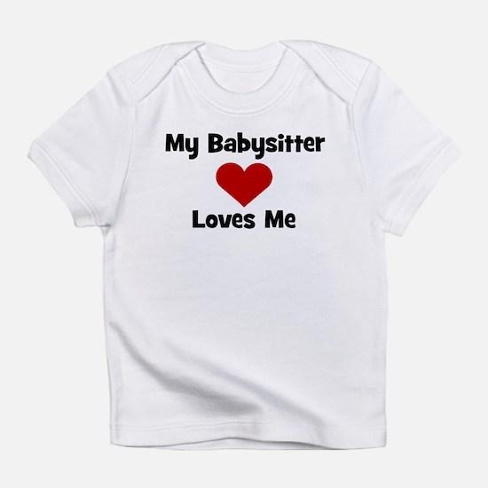 My Babysitter Loves Me! heart Infant T-Shirt