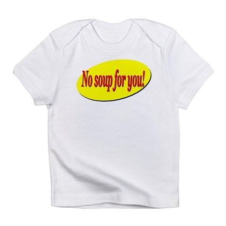 No Soup For You! Infant T-Shirt