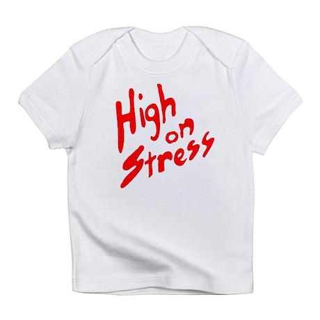 High on Stress Infant T-Shirt