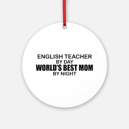 World's Best Mom - ENGLISH TEACHER Ornament (Round