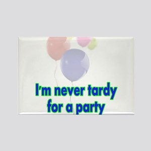I'm not tardy for a party Rectangle Magnet