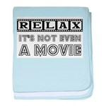 Relax: It's Not EVEN a Movie! baby blanket