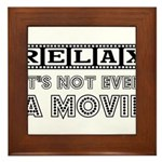 Relax: It's Not EVEN a Movie! Framed Tile
