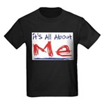 It's all about ME! Kids Dark T-Shirt