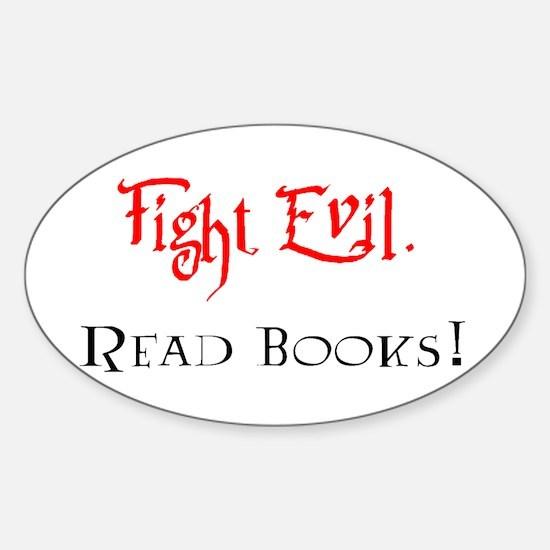Fight Evil, Read Books! Sticker (Oval)