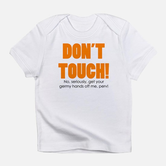 """""""don't touch"""" Infant T-Shirt"""