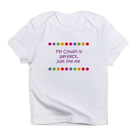 My Cousin is perfect, just li Infant T-Shirt