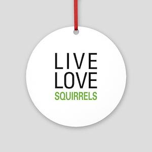 Live Love Squirrels Ornament (Round)
