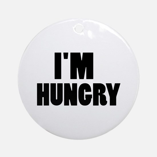 I'm hungry Ornament (Round)