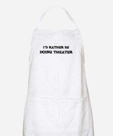 Rather be Doing Theater BBQ Apron