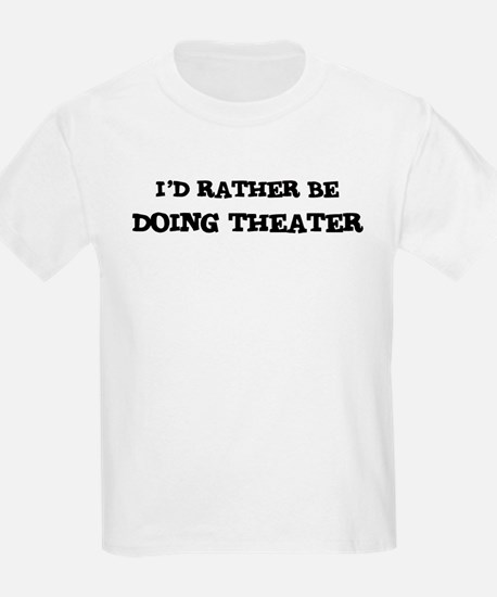 Rather be Doing Theater Kids T-Shirt