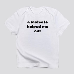 """A Midwife Helped Me Out"" Infant T-Shirt"