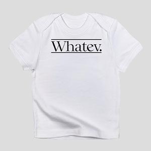 Whatev Infant T-Shirt
