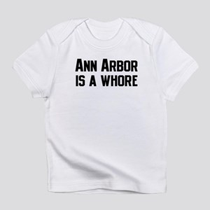 Ann Arbor is a Whore Infant T-Shirt