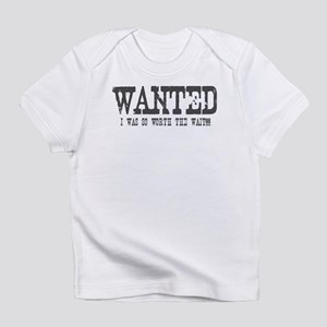 Wanted- I Was So Worth The Wait Infant T-Shirt