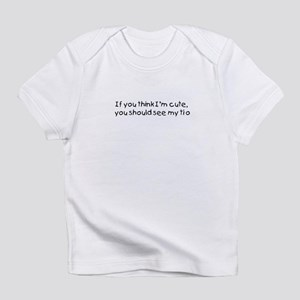 If you think I'm cute Infant T-Shirt
