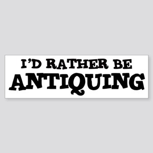 Rather be Antiquing Bumper Sticker