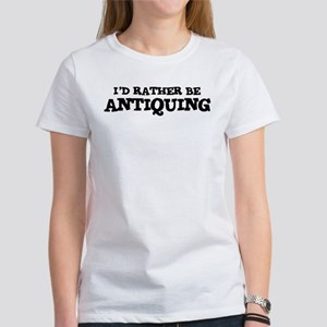 Rather be Antiquing Women's T-Shirt