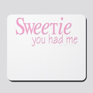 Sweetie You Had Me Mousepad