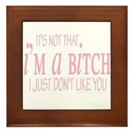 It's Not That I'm A Bitch Framed Tile