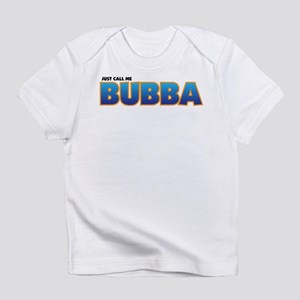 Just Call Me Bubba Infant T-Shirt