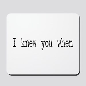 I knew you when Mousepad