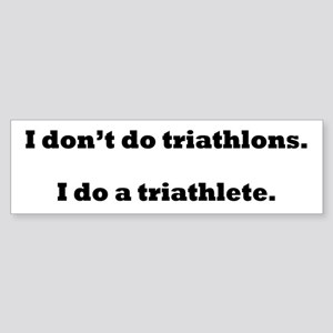 I Do A Triathlete! Sticker (Bumper)