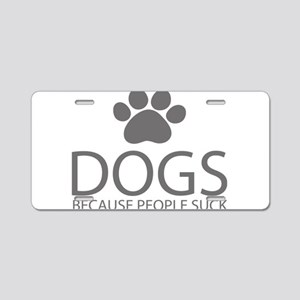 Dogs Because People Suck Aluminum License Plate