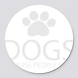 Dogs Because People Suck Round Car Magnet