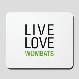 Live Love Wombats Mousepad
