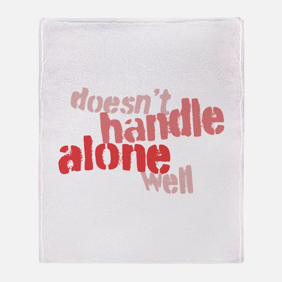 Doesn't Handle Alone Well Throw Blanket