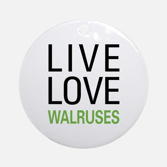 Live Love Walruses Ornament (Round)