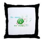 No Mess No Fun Throw Pillow