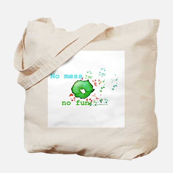 No Mess No Fun Tote Bag