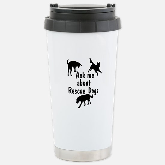 Ask Me About Rescue Dogs Stainless Steel Travel Mu