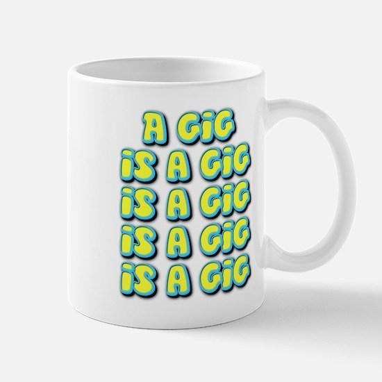 A Gig Is A Gig Is A Gig ... Mug
