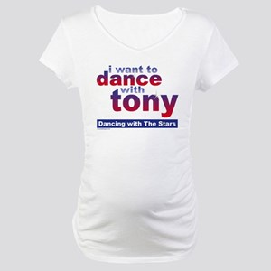 I Want to Dance with Tony Maternity T-Shirt