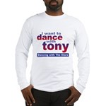 I Want to Dance with Tony Long Sleeve T-Shirt